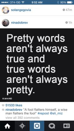 Pretty words aren't always true and True words aren't always Pretty!!!