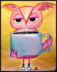 "Owl with coffee: ""I need this.""    Sketchy Paraphernalia"