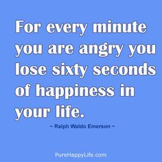 #quotes - For every minute you are angry you...more on purehappylife.com