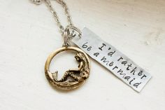 I'd rather be a mermaid hand stamped necklace by lovemorethananything on Etsy https://www.etsy.com/listing/202239246/id-rather-be-a-mermaid-hand-stamped