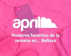 Descubre nuestros favoritos de la semana en #belleza #blog #aprilforyou
