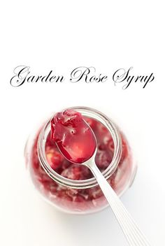 Rose Syrup, fresh from your garden, organic of course.  *Bonus recipe for elderflower liqueur.