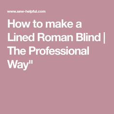 How to make a Lined Roman Blind | The Professional Way""