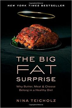 The Big Fat Surprise: Why Butter, Meat and Cheese Belong in a Healthy Diet: Nina Teicholz: 0884650795710: Amazon.com: Books