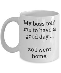 cute coffee mugs When your boss says have a good day, what do you do? This is a great gift for hardworking men or women who have a sense of humor. This mug is sure to make anyone SMILE Coffee Gif, Coffee Mug Quotes, Coffee Facts, Funny Coffee Cups, Cute Coffee Mugs, Cute Mugs, Coffee Humor, Funny Mugs, Quotes For Mugs
