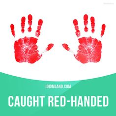 """Caught red-handed"" means ""to catch a person in the act of doing something wrong"". Example: Tom was stealing the car when the police drove by and caught him red-handed. Get our apps for learning English: learzing.com"