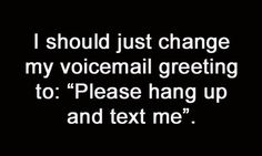 Just text me...!!! Lol