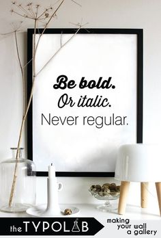 B E / BOLD / OR / ITALIC / NEVER / REGULAR -- No. 88 This listing is for a ready-to hang paper print shipped to your home, perfect to make your