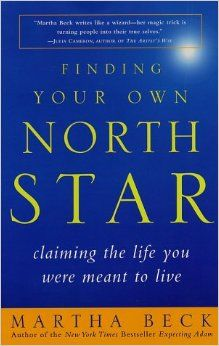 Finding Your Own North Star: Claiming the Life You Were Meant to Live: Martha Beck: 9780812932188: Amazon.com: Books