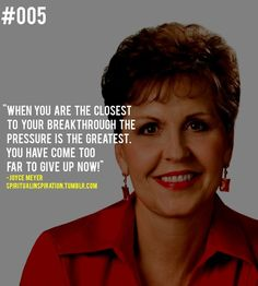 Joyce Meyer - When you are the closest to your breakthrough the pressure is the greatest... Study Quotes, Bible Quotes, Bible Verses, Prayer Verses, Scriptures, Christian Life, Christian Quotes, Christian Movies, Joyce Meyer Quotes