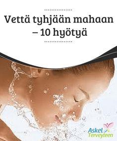 Vettä tyhjään mahaan - 10 hyötyä   Yksi #parhaista tavoista jonka voit #omaksua, on juoda #lasillinen vettä tyhjään mahaan joka päivä.  #Terveellisetelämäntavat