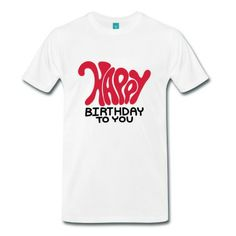 """Happy Birthday to You - The Color and size of this design are fully customizable, Search """" ARTBOX """" to see the full range of similar and other awesome designs."""