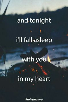 I'll fall asleep with you in my heart.