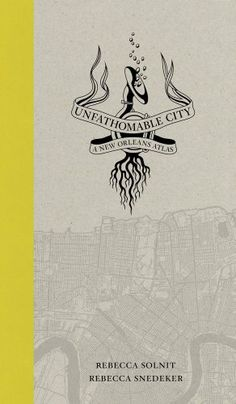 Unfathomable City: A New Orleans Atlas by Rebecca Solnit,http://www.amazon.com/dp/0520274032/ref=cm_sw_r_pi_dp_WgrFsb0F97RS0FEB