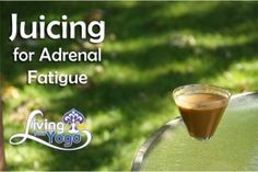 Juicing for Adrenal Fatigue