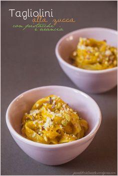 Tagliolini alla zucca con pistacchi e arancia - Pumpkin, pistachios and orange pasta