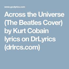 Across the Universe (The Beatles Cover) by Kurt Cobain lyrics on DrLyrics (drlrcs.com)