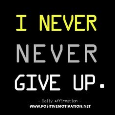 Daily positive Affirmation - I never never give up. Daily Positive Affirmations, Positive Messages, Inspirational Message, Love Valentines, Giving Up, Never Give Up, Fitness Motivation, Positivity, Sayings