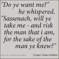 Will ye take me...and risk the man I am for the sake of the man you knew?