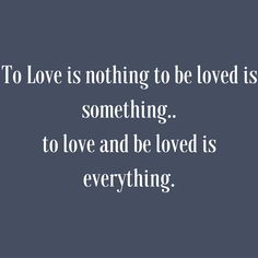 To Love is nothing to be loved is something..to love and be loved is everything. #QuotesYouLove #QuoteOfTheDay #FeelingLoved #Love #QuotesOnFeelingLoved #QuotesOnLove #FeelingLovedQuotes #LoveQuotes Visit our website for text status wallpapers  www.quotesulove.com
