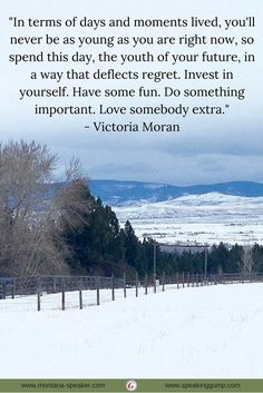 """""""In terms of days and moments lived, you'll never be as young as you are right now, so spend this day, the youth of your future, in a way that deflects regret. Invest in yourself. Have some fun. Do something important. Love somebody extra."""" - Victoria Moran  #MDI"""