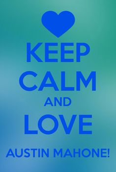 Keep calm and love Austin Mahone!❤️❤️❤️❤️