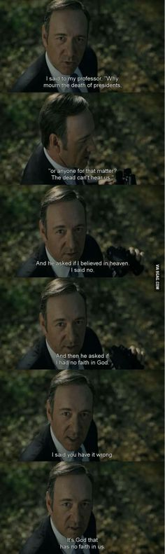 Frank Underwood got it right