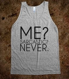 I think I'm becoming more and more sarcastic, especially at work. This would be perfect