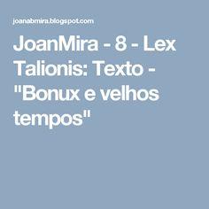 """JoanMira - 8 - Lex Talionis: Texto - """"Bonux e velhos tempos"""""""