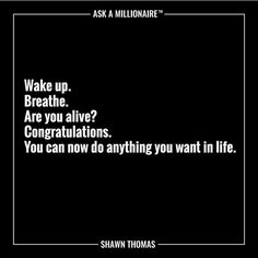 There's no excuse to not do what you want in life. You're alive and breathing--make it happen!! Daily inspiration from @askamillionaire