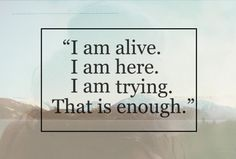 I am alive. Cool Words, Wise Words, Quotes To Live By, Me Quotes, Qoutes, I Am Alive, It Goes On, Positive Thoughts, Positive Vibes
