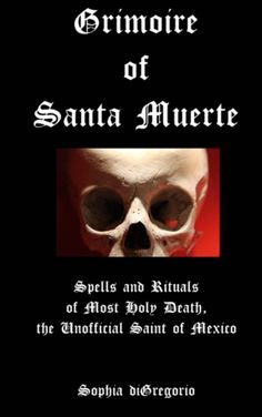 Buy Grimoire of Santa Muerte: Spells and Rituals of Most Holy Death, the Unofficial Saint of Mexico by Sophia DiGregorio and Read this Book on Kobo's Free Apps. Discover Kobo's Vast Collection of Ebooks and Audiobooks Today - Over 4 Million Titles! Magic Spell Book, Magic Spells, Spell Books, Wiccan, Magick, Pagan, Santa Muerte Prayer, Traditional Witchcraft, Ancient Aztecs