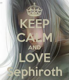 Keep Calm and LOVE Sephiroth!