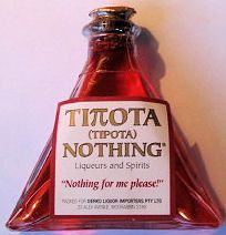 """(Triangular Red Bottle) Tipota (Greek, literally """"nothing"""") is a boutique liqueur created in 1949 by Nick G Biris, a distiller in Tripoli, Greece. Its name was chosen so that a person asking for nothing would literally receive it."""