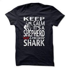 Keep Calm Its A German Shepherd Not A Freakin Shark - #college hoodie #sweatshirt design. ORDER HERE => https://www.sunfrog.com/Pets/Keep-Calm-Its-A-German-Shepherd-Not-A-Freakin-Shark.html?68278