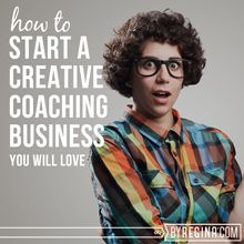 How to Start a Creative Coaching Business: From the byRegina.com Library