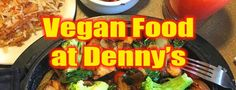 Denny's, vegan-style: These restaurants are pretty much everywhere. But did you know how easy it is to eat vegan at them?