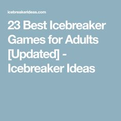 23 Best Icebreaker Games for Adults [Updated] - Icebreaker Ideas