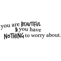 you are beautiful & you have nothing to worry about picture by... ❤ liked on Polyvore