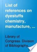 """List of References on Dyestuffs Chemistry, Manufacture, Trade"" - Herman Henry & Bernard Meyer, 1919, 186"