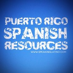 Resources to Learn Puerto Rico Spanish Slang by Speaking Latino Speaking Latino