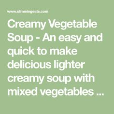 Creamy Vegetable Soup - An easy and quick to make delicious lighter creamy soup with mixed vegetables - perfect for lunch or dinner. Slimming World Diet Plan, Slimming Eats, Slimming World Recipes, Mixed Vegetables, How To Plan, How To Make, Lighter, Soups, Lunch