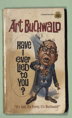 Have I Ever Lied to You?  Art Buchwald, cover art by Jack Davis