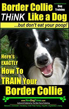 Border Collie Dog Training   Think Like a Dog, But Don't ... https://www.amazon.com/dp/B00IAE4GEY/ref=cm_sw_r_pi_dp_lQlIxbBAGSFAH