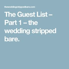The Guest List – Part 1 – the wedding stripped bare.