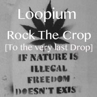 Rock The Crop [To The Very Last Drop] by LOOPIUM on SoundCloud