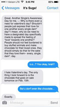 I hate Valentine's day too...but I like chocolate so I buy myself some