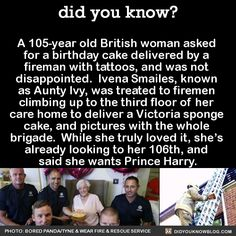 A 105-year old British woman asked for a birthday cake delivered by a fireman�@melkortje -Is Brittany on here? This made me laugh! :)
