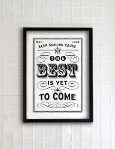 """The best is yet to come."""