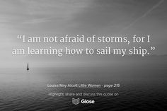 Louisa May Alcott, Little Women Best Quotes From Books, Book Quotes, I Am Not Afraid Of Storms, Good Readers, Louisa May Alcott, Any Book, Business Quotes, Our Life